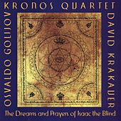 Osvaldo Golijov:  The Dreams and Prayers of Isaac the Blind by Kronos Quartet