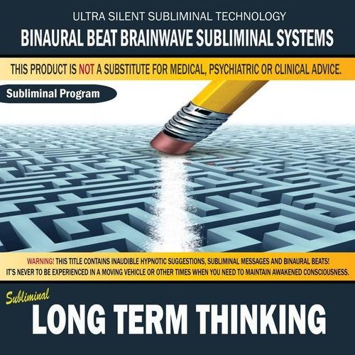 Long Term Thinking by Binaural Beat Brainwave Subliminal Systems