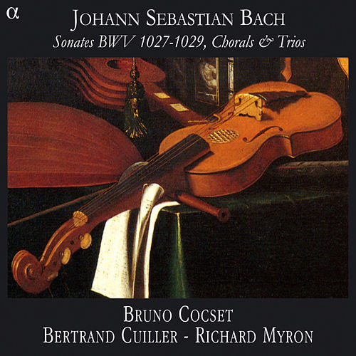 Bach: Sonates BWV 1027-1029, Chorals & Trios by Bruno Cocset