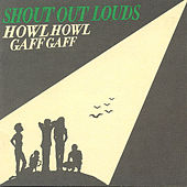 Howl Howl Gaff Gaff by Shout Out Louds