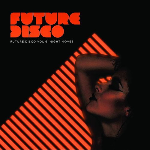 Future Disco, Vol.6 - Night Moves by Various Artists