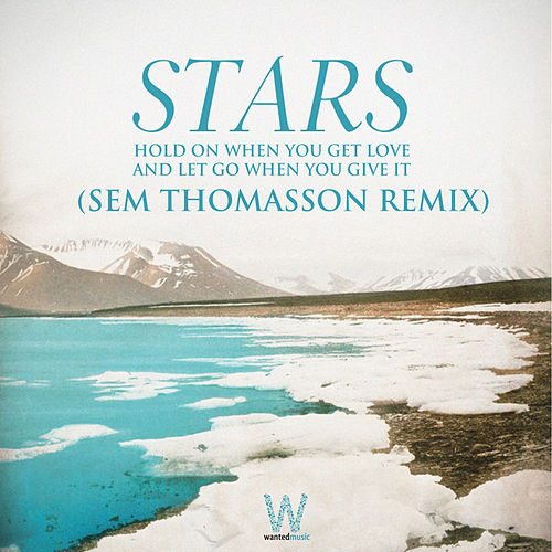 Hold On When You Get Love and Let Go When You Give It Sem Thomasson Remix by Stars