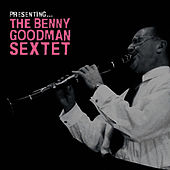Presenting… The Benny Goodman Sextet by Benny Goodman