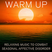 Warm Up: Relaxing Music to Combat Seasonal Affective Disorder by Spa Sensations
