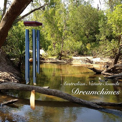 Dreamchimes - Windchimes in the Australian Bush by Australian Nature Sounds