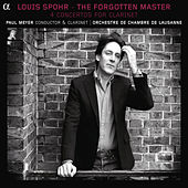 Spohr: The Forgotten Master (The 4 Concertos for Clarinet) by Paul Meyer