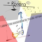 I See the Morning in Your Eyes by Riviera