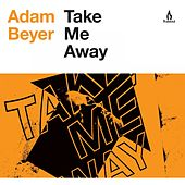 Take Me Away by Adam Beyer