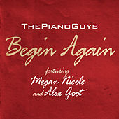 Begin Again (featuring Megan Nicole and Alex Goot) by The Piano Guys
