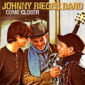 Come Closer by Johnny Rieger Band