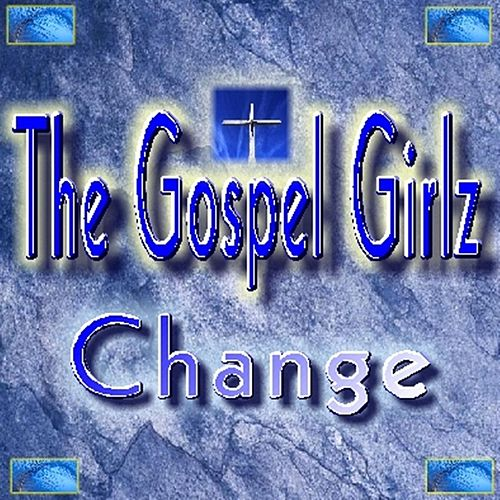 Change by The Gospel Girlz
