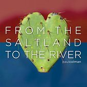 From the Saltland to the River by Paul Colman