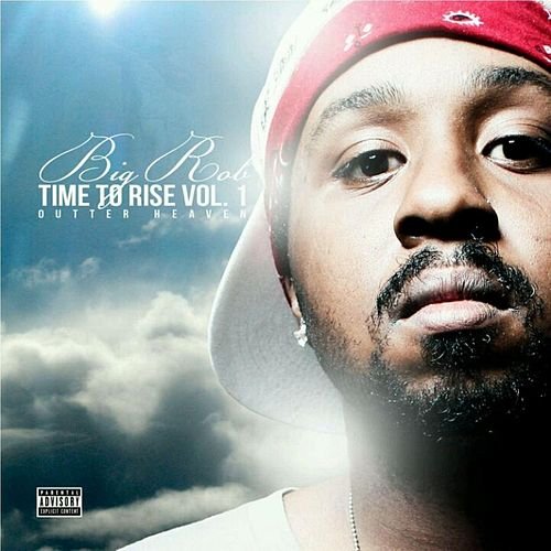 Time to Rise, Vol.1 (Outer Heaven) by Big Rob