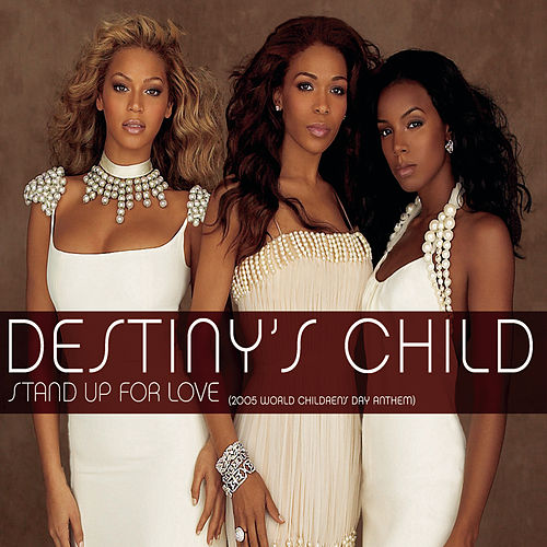 Stand Up For Love (2005 World Children's Day Anthem) von Destiny's Child