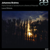 Brahms: Piano Sonata & Variations On a Theme of Haendel, Op.24 by Laura Mikkola