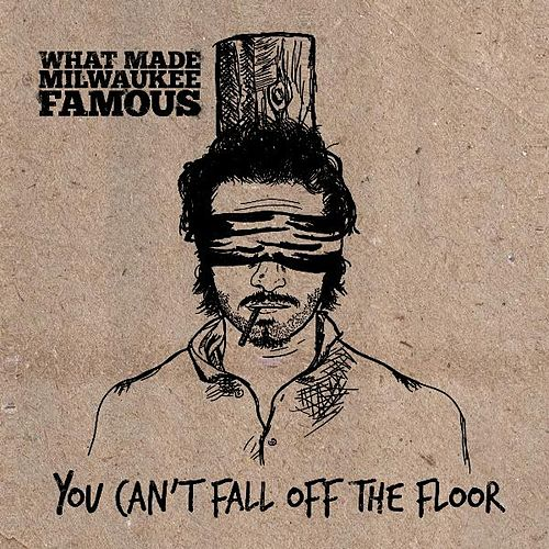 You Can't Fall off the Floor by What Made Milwaukee Famous