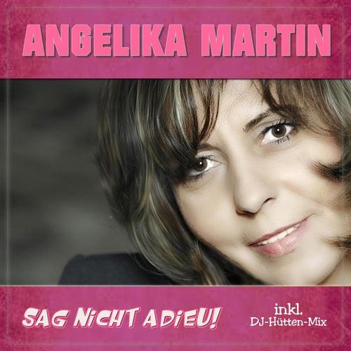 Sag nicht Adieu by Angelika Martin