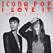 I Love It (Remixes Pt. 2) by Icona Pop