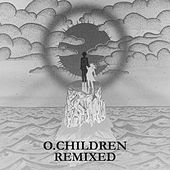 O. Children Remixed by O. Children