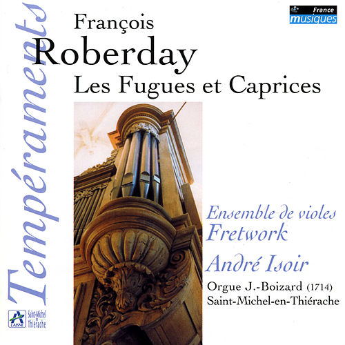 Roberday: Les Fugues et Caprices - L. Couperin: Simphonies, Fantaisie & Duos by André Isoir