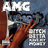 Bitch Betta Have My Money by AMG