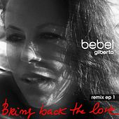 Bring Back The Love Remixes EP 1 von Bebel Gilberto