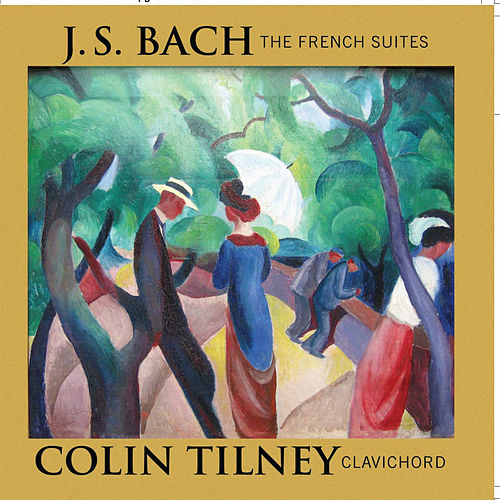 Bach: The French Suites by Colin Tilney