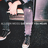 Say What You Mean by Allison Weiss
