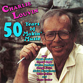 50 Years of Makin' Music by Charlie Louvin