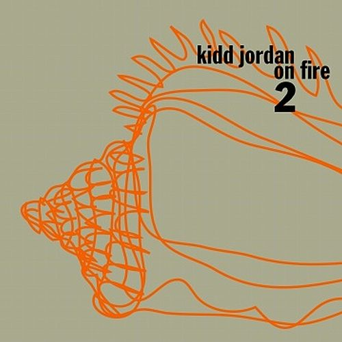 Kidd Jordan On Fire Vol. 2 by Kidd Jordan