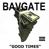 Good Times by Bavgate