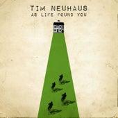 As Life Found You by Tim Neuhaus