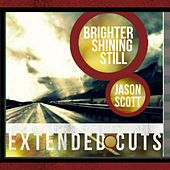 Brighter Shining Still  (Extended Cuts) - EP by Jason Scott