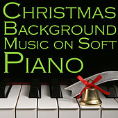 Christmas Background Music On Soft Piano: 70 Songs by Christmas Piano Maestro