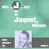 J as in JACQUET, Illinois (Volume 3) by Illinois Jacquet