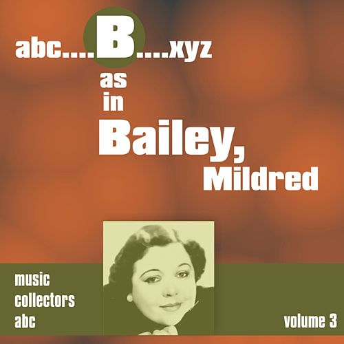 B as in BAILEY, Mildred (Volume 3) by Mildred Bailey