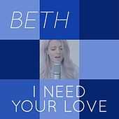 I Need Your Love (Tribute to Calvin Harris & Ellie Goulding) by Beth