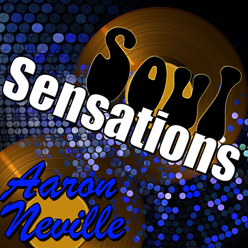 Soul Sensations: Aaron Neville by Aaron Neville