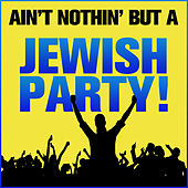 Ain't Nothing But a Jewish Party! by Various Artists