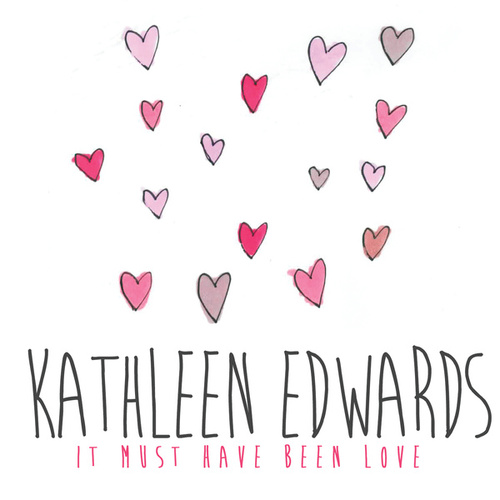 It Must Have Been Love by Kathleen Edwards