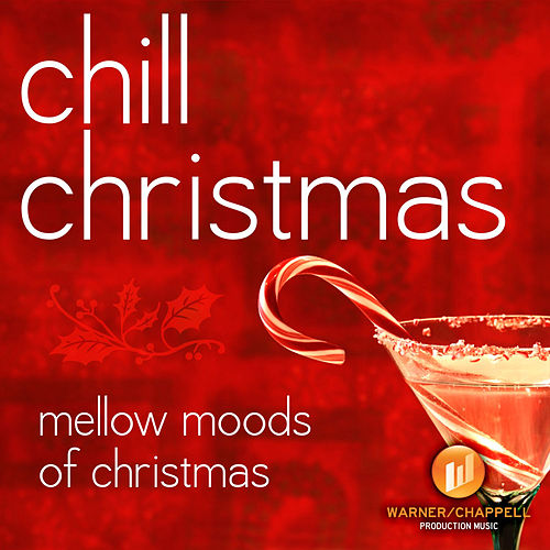 Chill Christmas - Mellow Moods Of Christmas by Holiday Music Ensemble