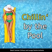 Chillin' By the Pool (Beach Summer Chillout and Lounge Session Anthems) by Various Artists