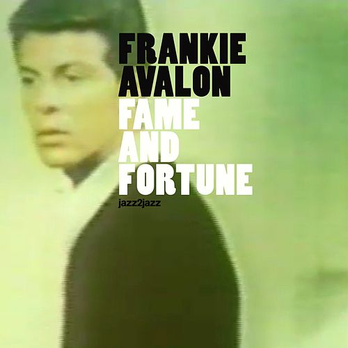 Fame and Fortune by Frankie Avalon