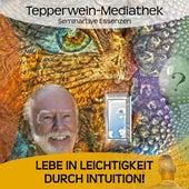 Lebe in Leichtigkeit durch Intuition by Kurt Tepperwein