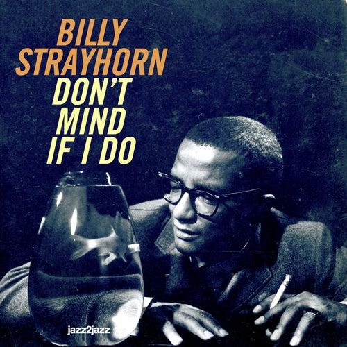 Don't Mind If I Do by Billy Strayhorn