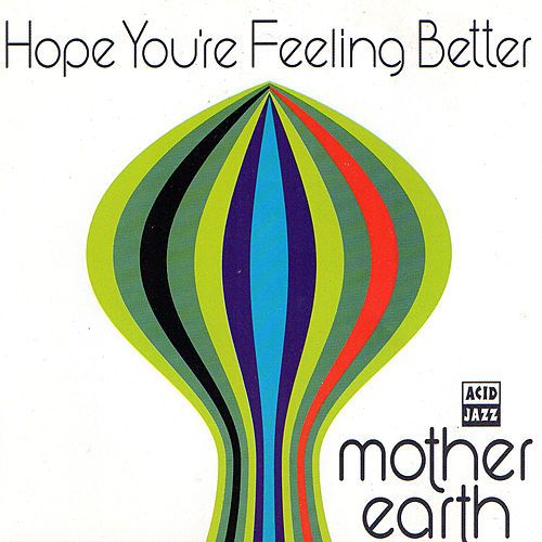 Hope You're Feeling Better by Mother Earth