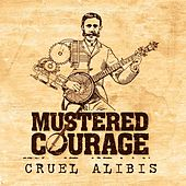 Cruel Alibis by Mustered Courage