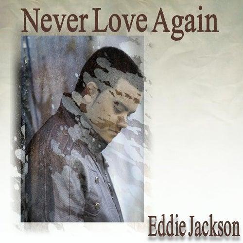 Never Love Again by Eddie Jackson
