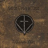 Once Upon a Time by Trillium Vein