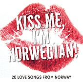 Kiss Me, I'm Norwegian! - 20 Love Songs from Norway by Various Artists